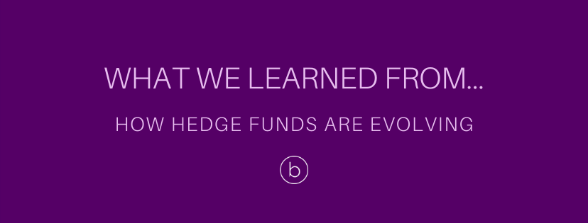 What We Learned From... How Hedge Funds are Evolving